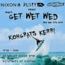 Get Wet Wed @ Zenbu _ brought to you by _ NIXON + RUSTY + SURF RIDE