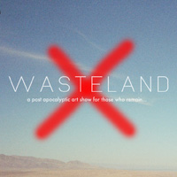 Wasteland A Post Apocalyptic Art Show For Those Who Remain
